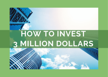 How to invest 3 million dollars – The BEST phase of your life.