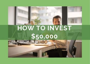How to invest $50K – The best 3 investments by far